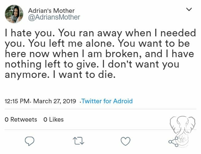 The Worst Thing that Never Happened - Tweet: I hate you. You ran away when I needed you. You left me alone. You want to be here now when I am broken, and I have nothing left to give. I don't want you anymore. I want to die.