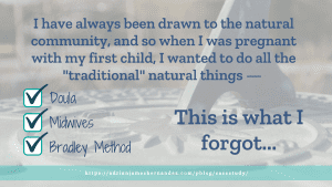 """I have always been drawn to the natural community, and so when I was pregnant with my first child, I wanted to do all the """"traditional"""" natural things: doula, midwife, Bradley Method...This is what I forgot..."""