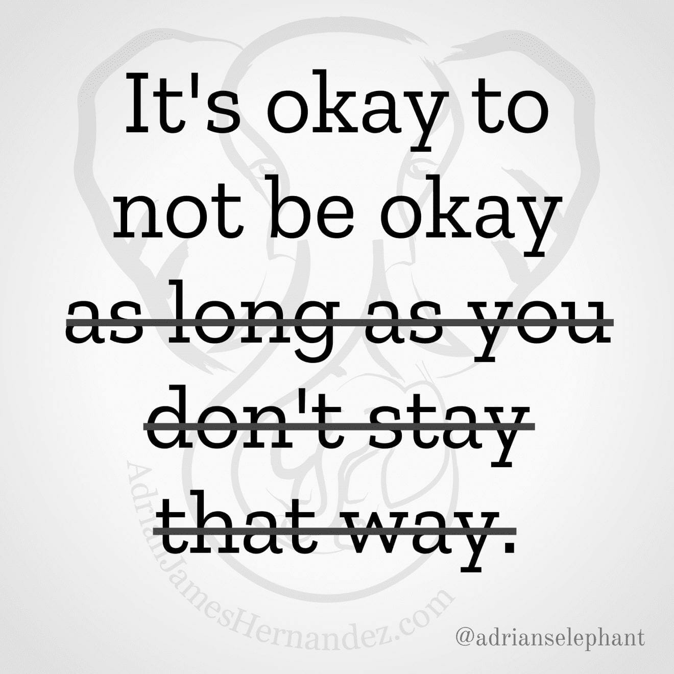 """It's okay to not be okay as long as you don't stay that way"" Rewritten: It's okay to not be okay."