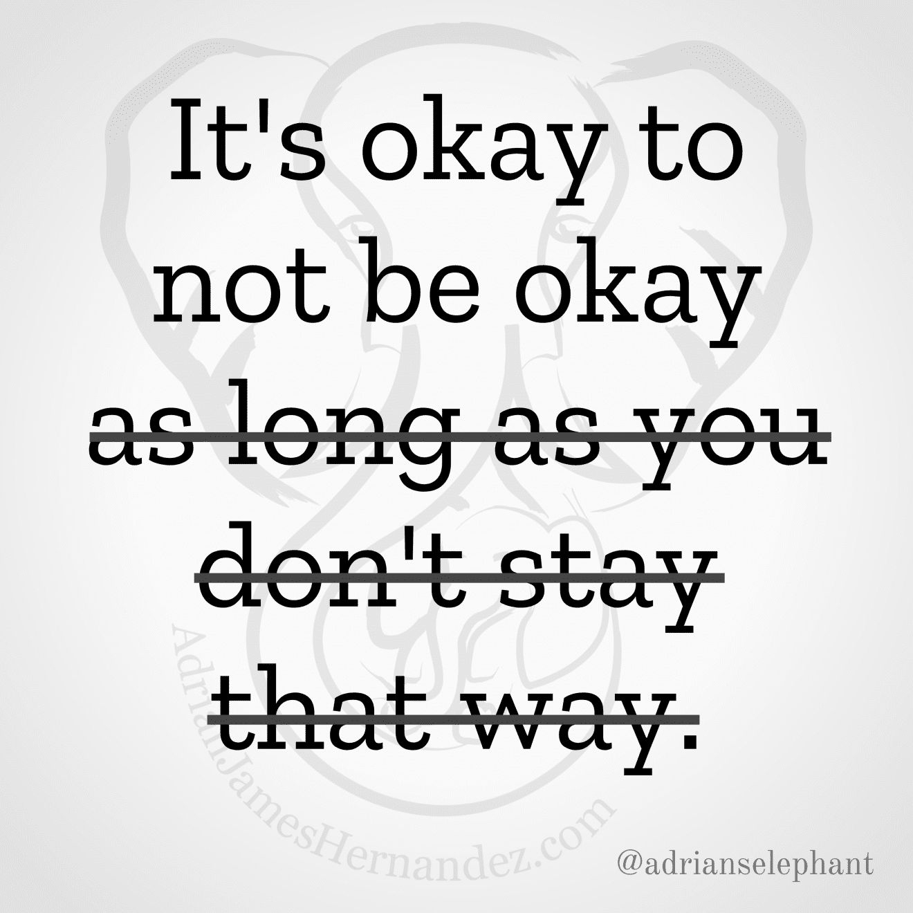 """It's okay to not be okay as long as you don't stay that way"" Rewritten: It's okay to not be okay."