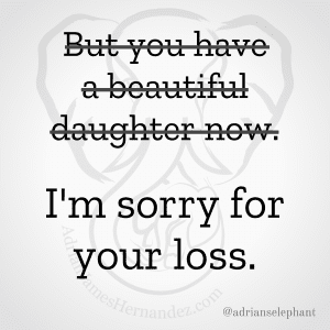 """""""But you have a beautiful daughter now."""" Rewritten: I'm sorry for your loss."""