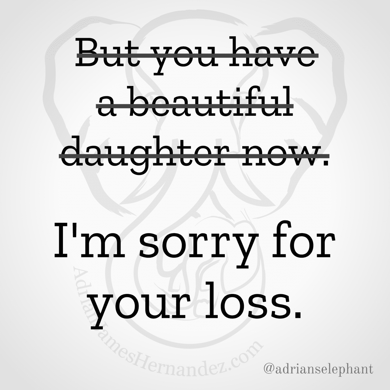 """But you have a beautiful daughter now."" Rewritten: I'm sorry for your loss."