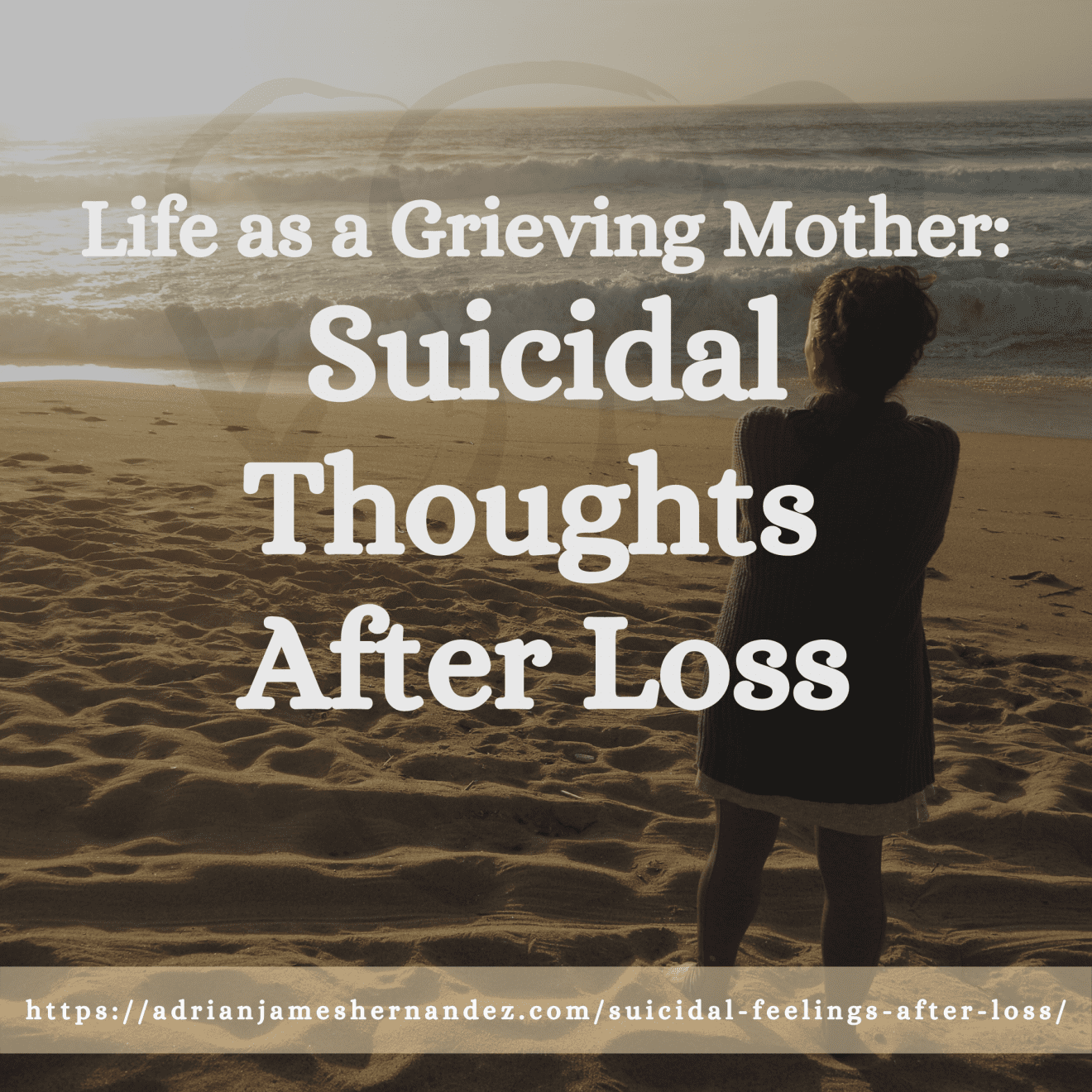 Title: Life as a Grieving Mother: Suicidal Thoughts After Loss | overlaid on image of Miranda at sunset on the California coast (Synch Media)