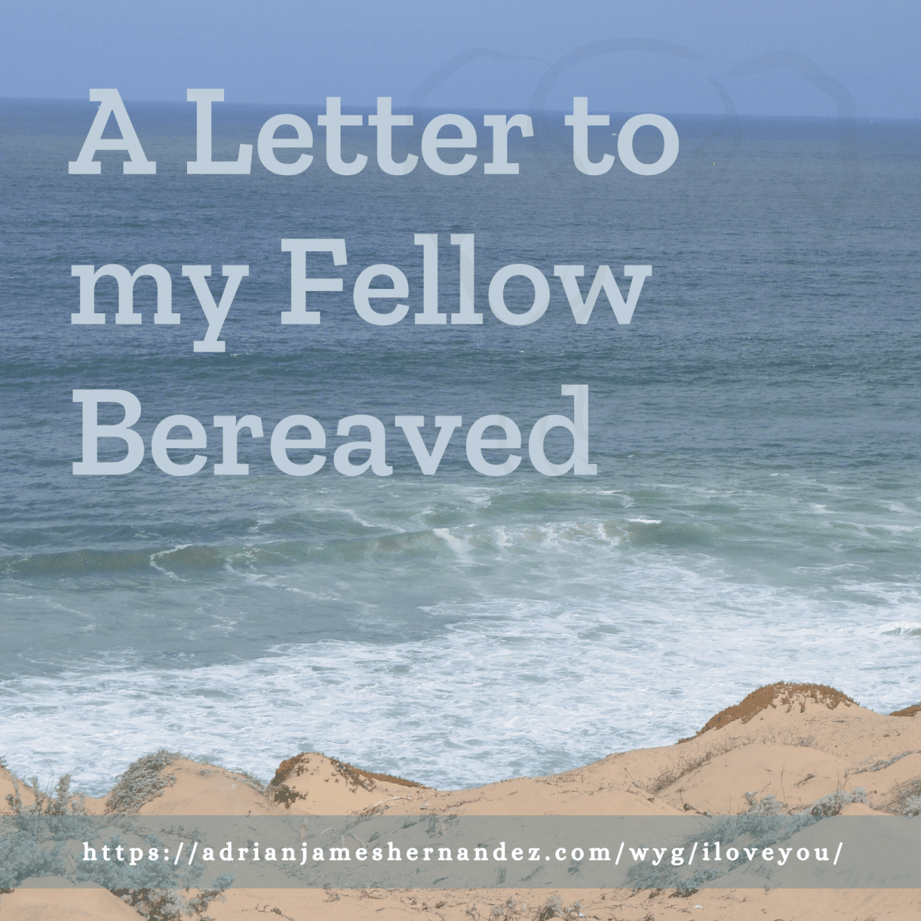 Title: A Letter to My Fellow Bereaved | overlaid on an image of the California coast (Miranda Hernandez)