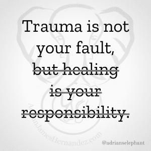 Trauma is not your fault, but healing is your responsibility. Rewritten: Trauma is not your fault.