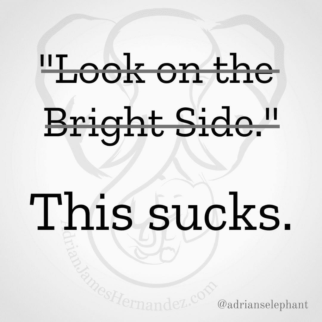 """Look on the Bright Side."" Rewritten: This sucks."