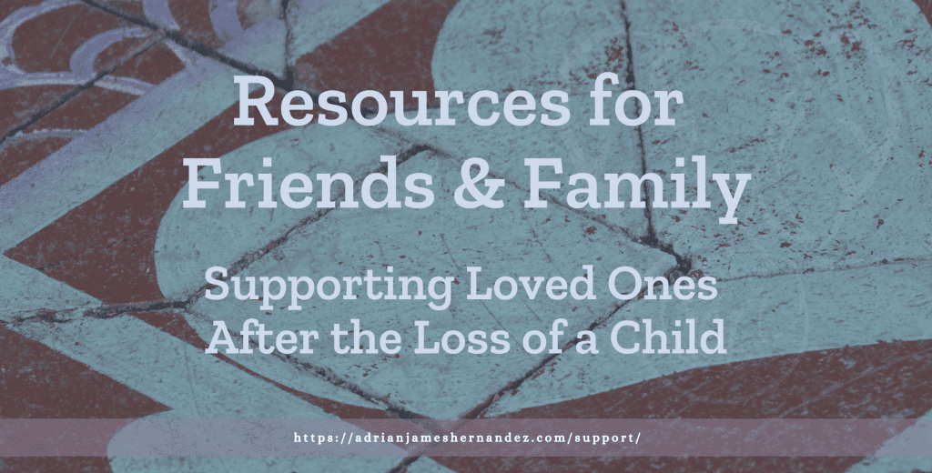 """Title image: """"Resources for Friends & Family Supporting Loved Ones After the Loss of a Child"""" in light lavender text over the image of a street art in San Francisco. The art shows a close up of a blue heart (Miranda Hernandez)"""