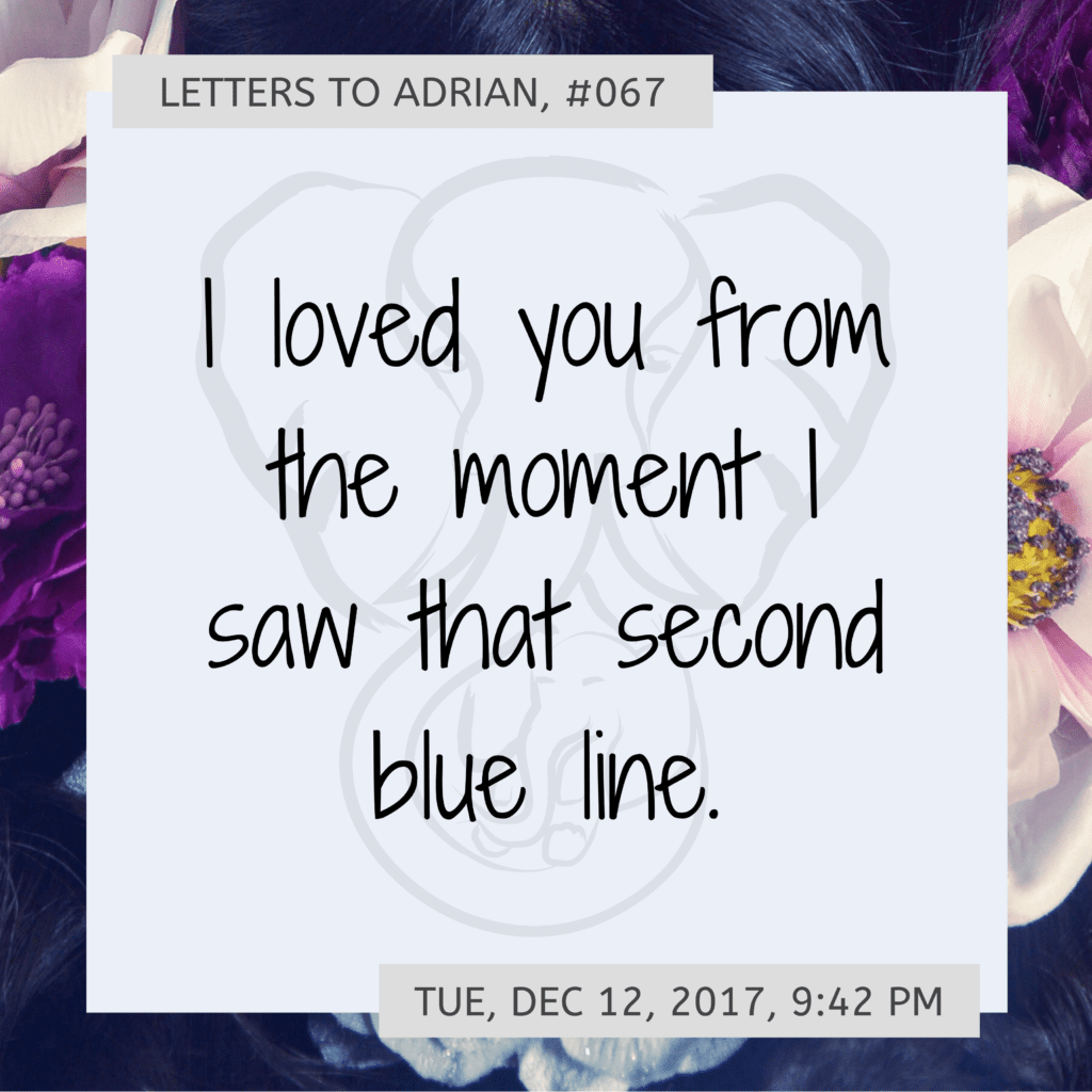 I loved you from the moment I saw that second blue line.