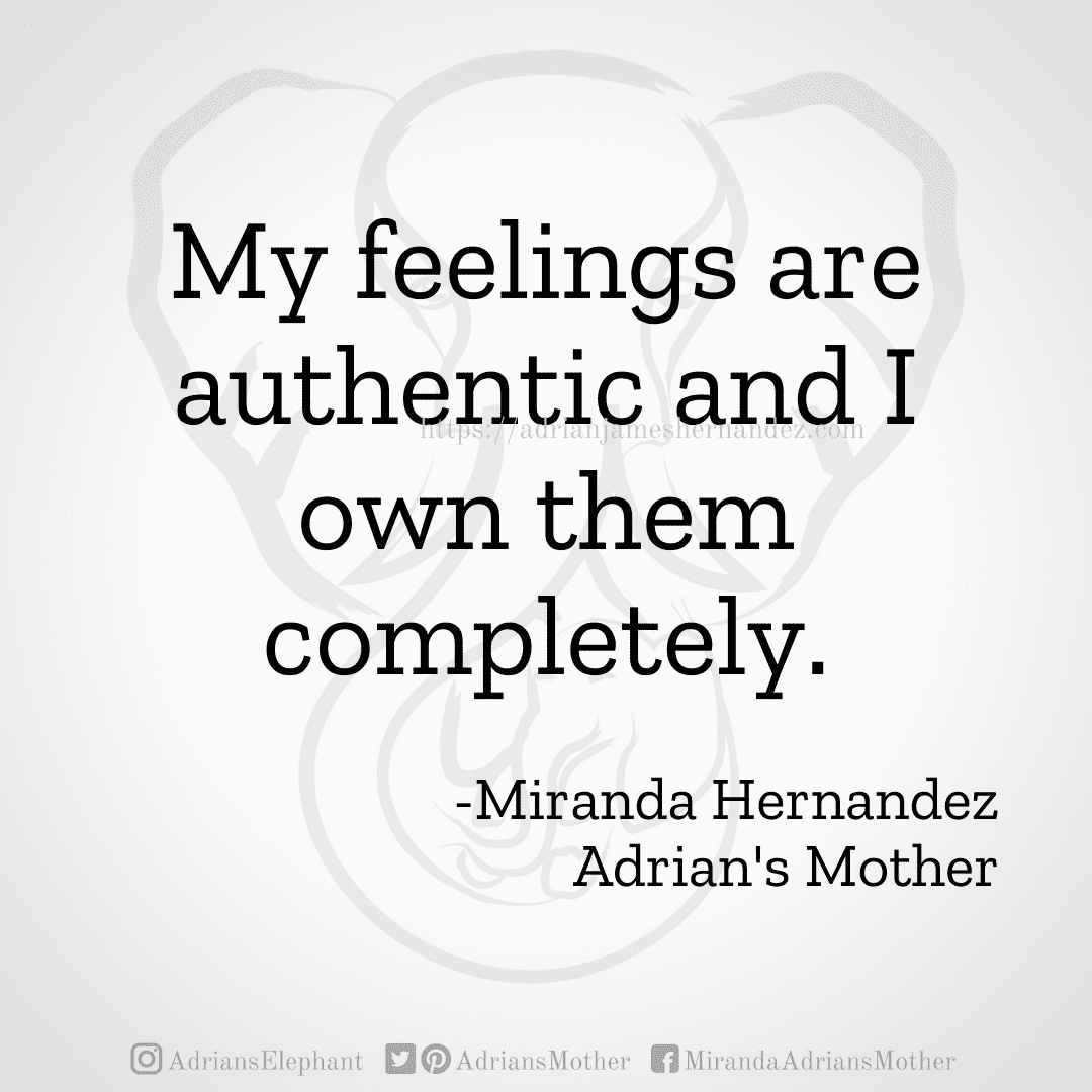 My feelings are authentic and I own them completely. -Miranda Hernandez, Adrian's Mother