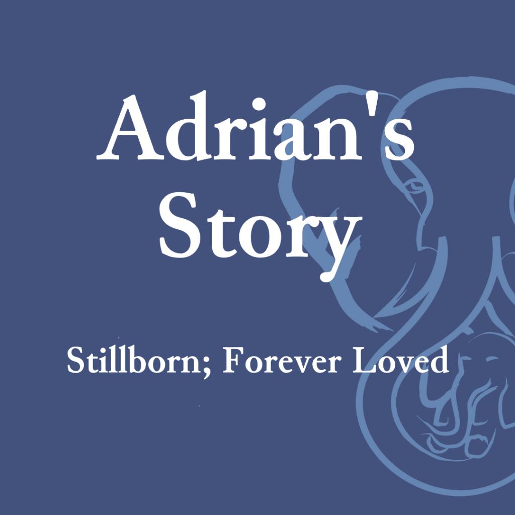 Adrian's Story — Stillborn; Forever Loved