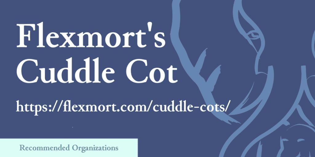 Recommended Organizations: Flexmort's Cuddle Cot, https://flexmort.com/cuddle-cots/