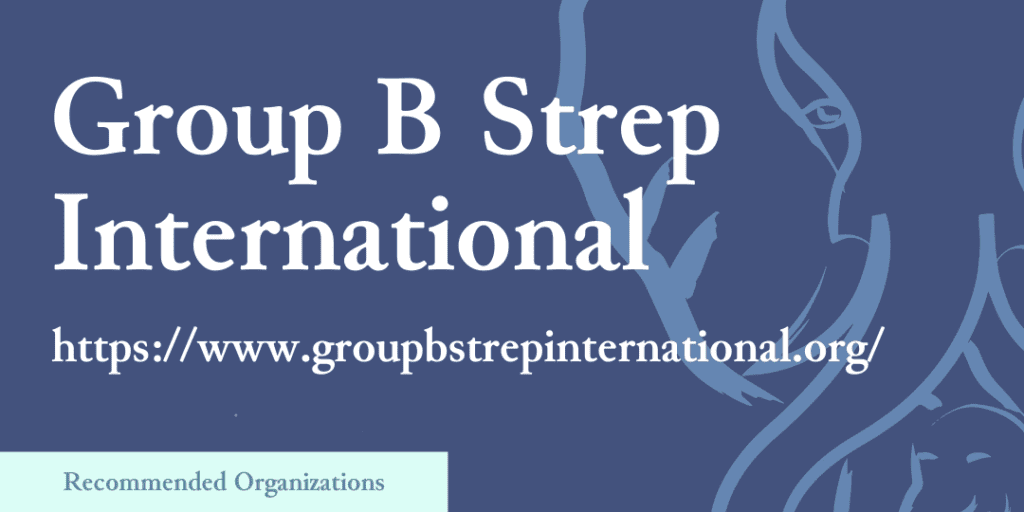 Recommended Organizations: Group B Strep International, https://www.groupbstrepinternational.org/