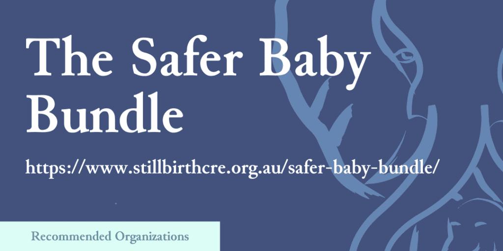 Recommended Organizations: The Safer Baby Bundle, https://www.stillbirthcre.org.au/safer-baby-bundle/