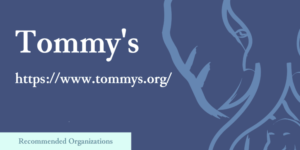Recommended Organizations: Tommy's, https://www.tommys.org/