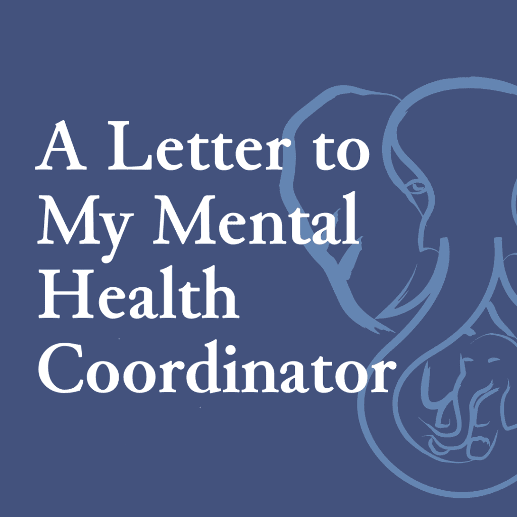 A Letter to My Mental Health Coordinator