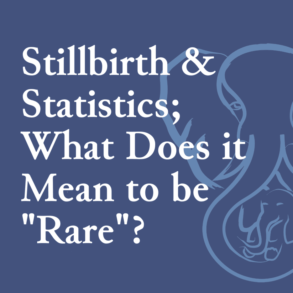 """Stillbirth & Statistics; What Does it Mean to be """"Rare""""?"""