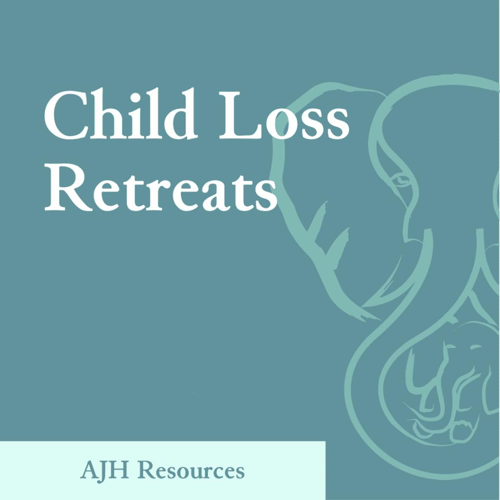 AJH Resources: Child Loss Retreats