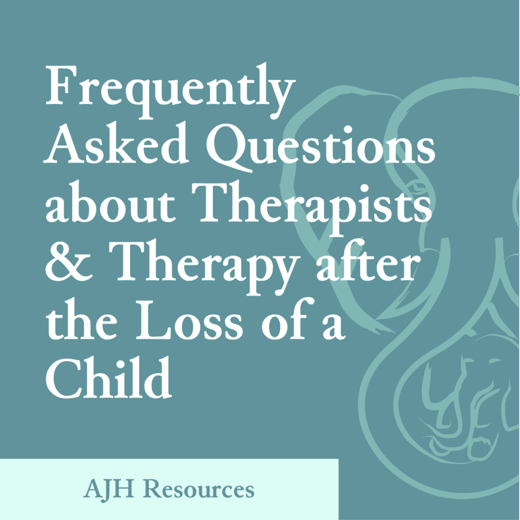 AJH Resources: Frequently Asked Questions about Therapists & Therapy after the Loss of a Child