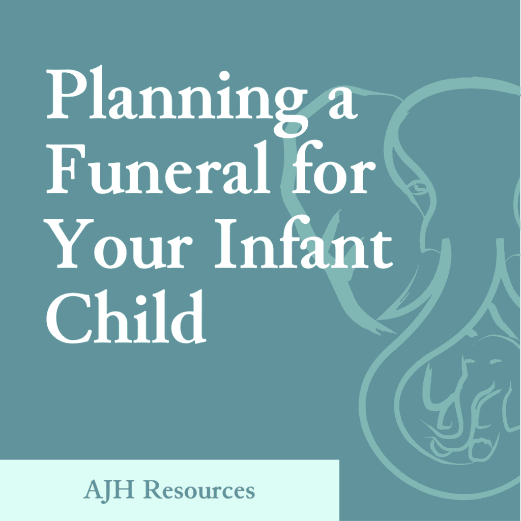 AJH Resources: Planning a Funeral for Your Infant Child
