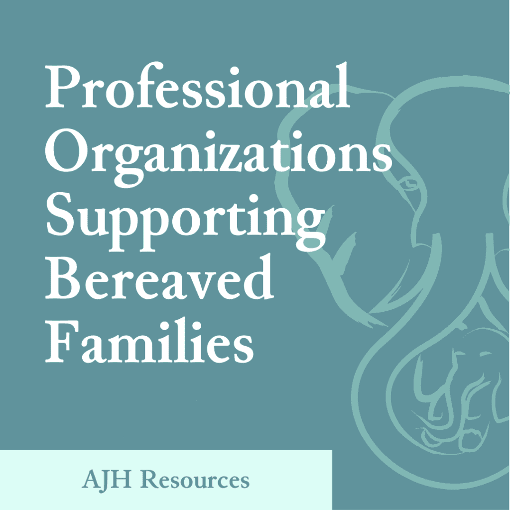 AJH Resources: Professional Organizations Supporting Bereaved Families