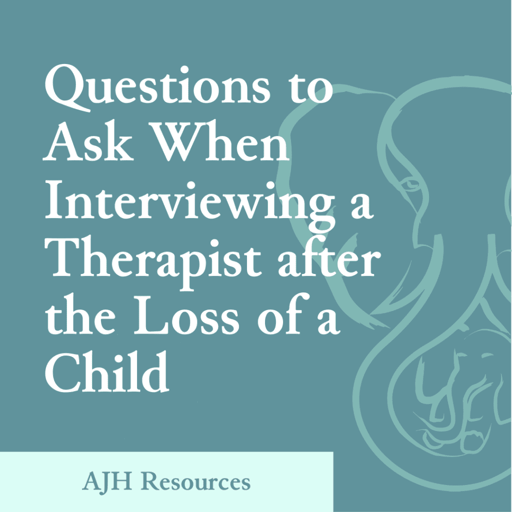 AJH Resources: Questions to Ask When Interviewing a Therapist after the Loss of a Child