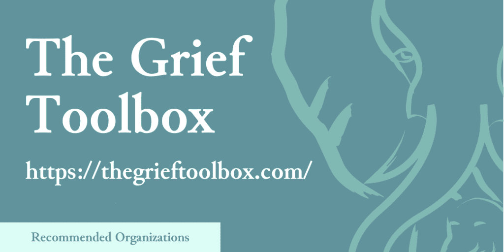 Recommended Organizations: The Grief Toolbox, https://thegrieftoolbox.com/