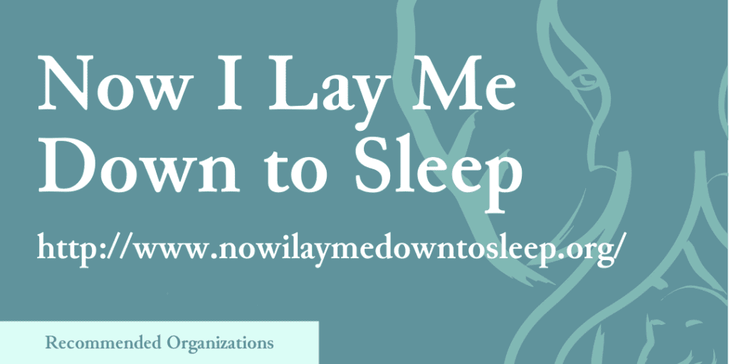Recommended Organizations: Now I Lay Me Down to Sleep, http://www.nowilaymedowntosleep.org/