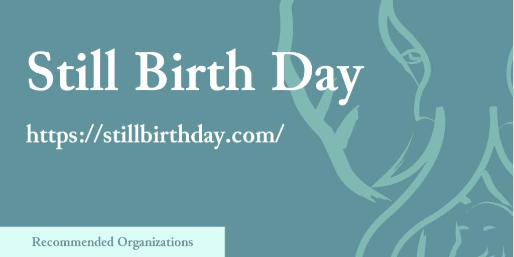 Recommended Organizations: Still Birth Day, https://stillbirthday.com/