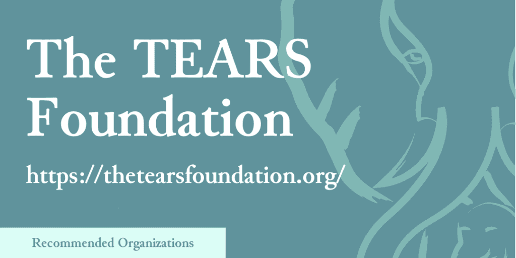 Recommended Organizations: The TEARS Foundation, https://thetearsfoundation.org/