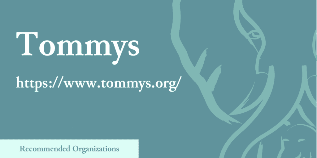 Recommended Organizations: Tommys, https://www.tommys.org/