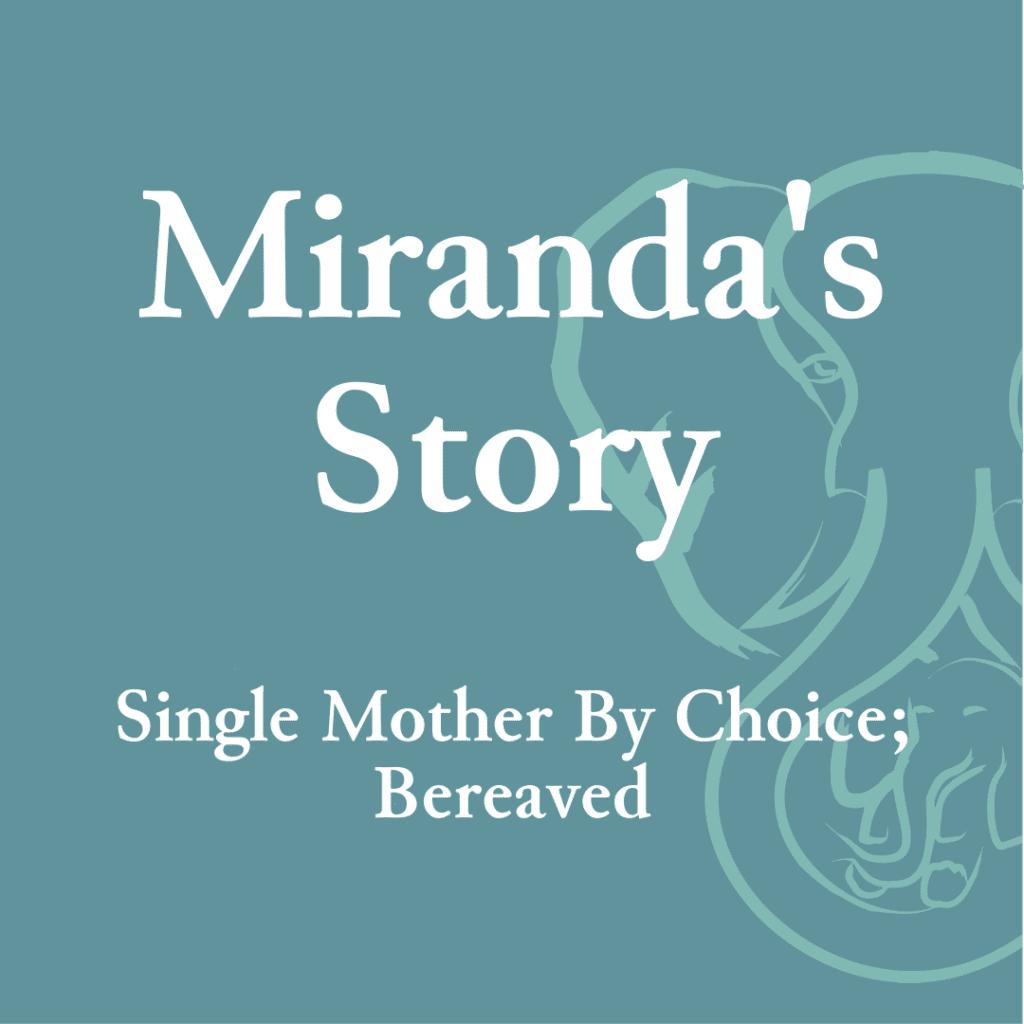Miranda's Story — Single Mother By Choice; Bereaved