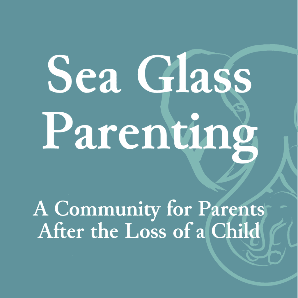 Sea Glass Parenting — A Community for Parents After the Loss of a Child
