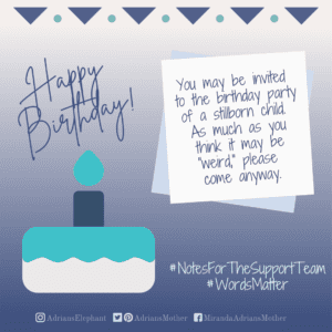 Notes for the Support Team - Words Matter: Original Statement: Having a birthday party for a dead child is weird. Rewritten: I've never been to a birthday party for a deceased child, but I'd love to honor him in this way. How can I help? -Miranda Hernandez, Adrian's Mother