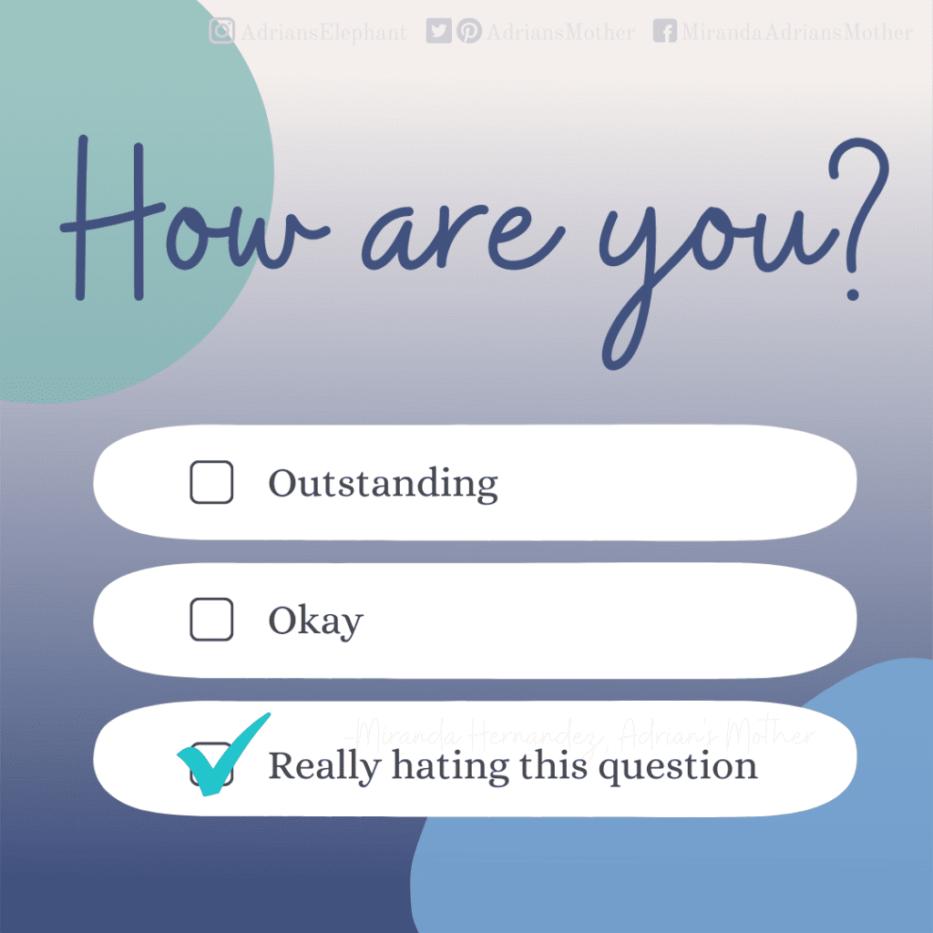 """Notes for the Support Team - Words Matter: Question: """"How are you?"""" Multiple choice answers: """"Outstanding, Okay, Really hating this question"""". There is a check mark next to """"Really hating this questions"""". -Miranda Hernandez, Adrian's Mother"""