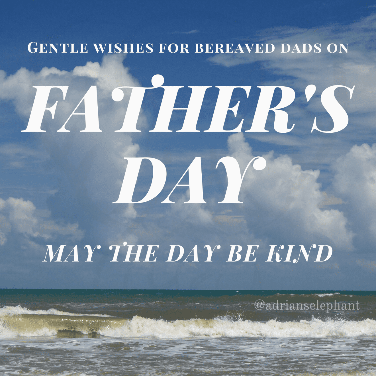 Gentle wishes for bereaved Dads on Father's Day. May the day be kind. -Miranda Hernandez, Adrian's Mother