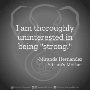 """I am thoroughly uninterested in being """"strong."""" -Miranda Hernandez, Adrian's Mother"""