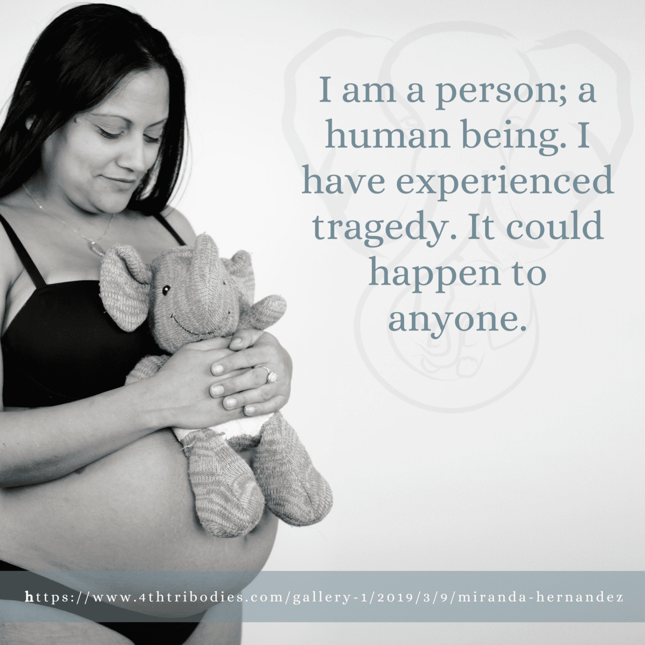I am a person; a human being. I have experienced tragedy. It could happen to anyone.