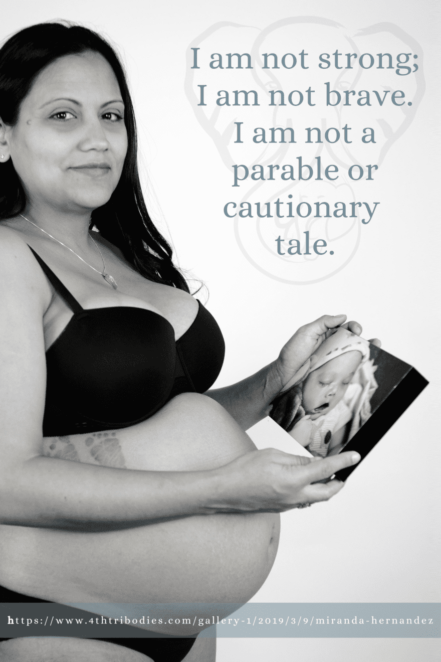 I am not strong; I am not brave. I am not a parable or cautionary tale.