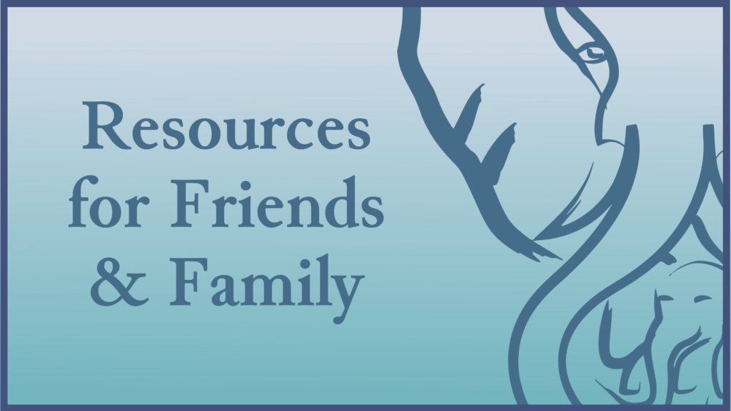 Resources for Friends and Family supporting Loved Ones after the Loss of a Child