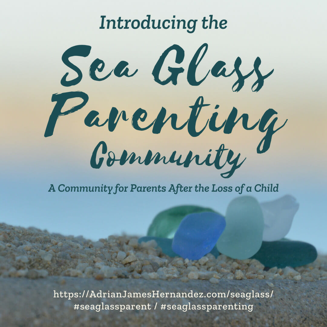Introducing the Sea Glass Parenting community; a community for parents after the loss of a child.